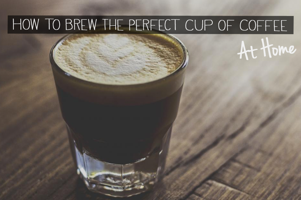 How to Brew that Perfect Cup of Coffee at Home Freshpresso.net