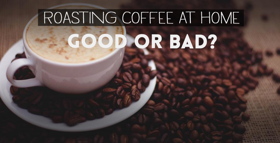 Home Roasting Coffee ~ Roasting coffee at home good or bad freshpresso