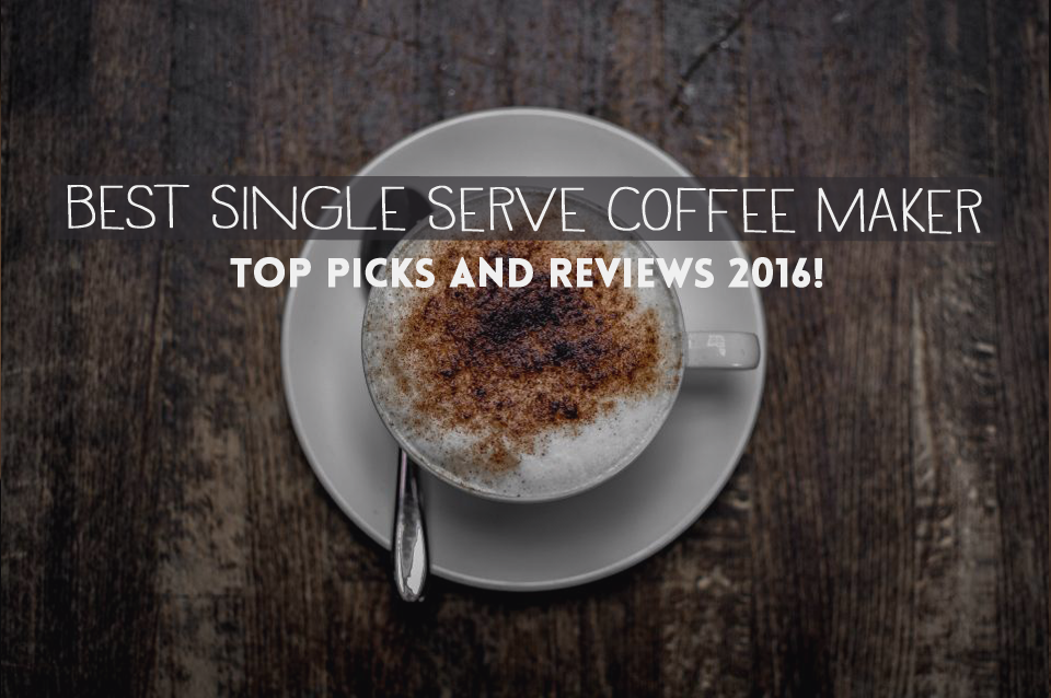 6 Best Single Serve Coffee Maker Reviews Tested Top
